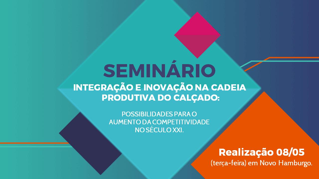 Resultado de imagem para Confira a programação do Seminário Integração e Inovação na Cadeia Produtiva do Calçado - Franca
